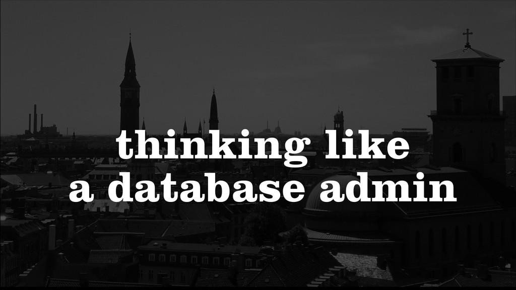 thinking like a database admin