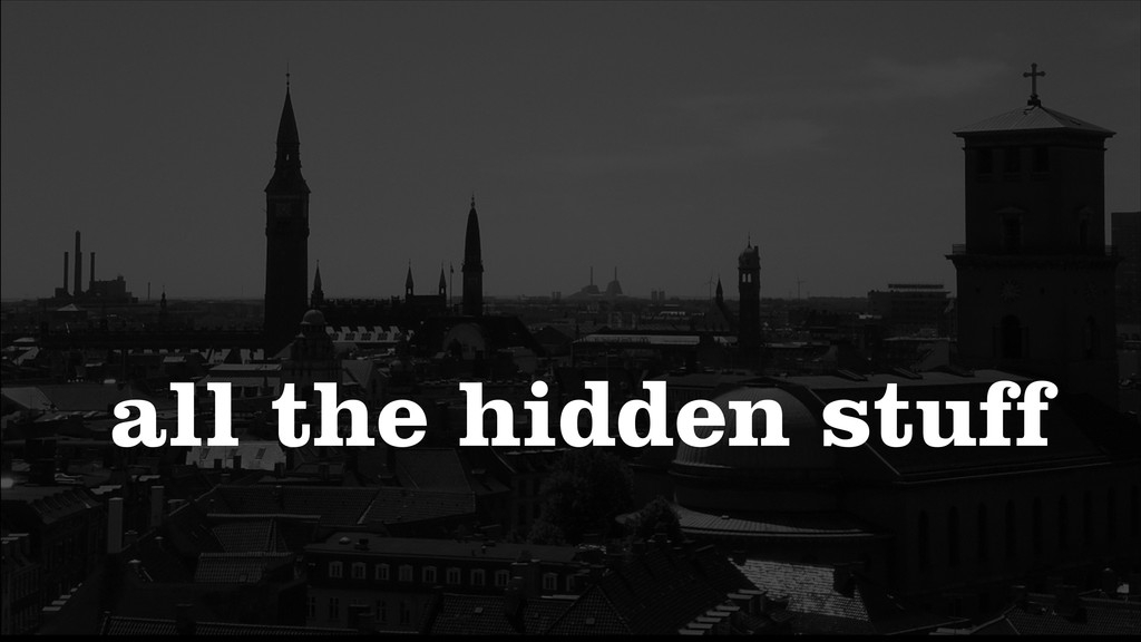all the hidden stuff