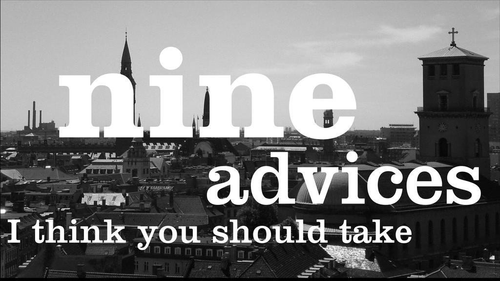 nine I think you should take advices