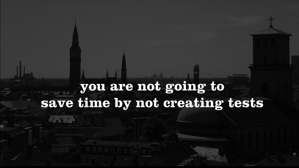 you are not going to save time by not creating...