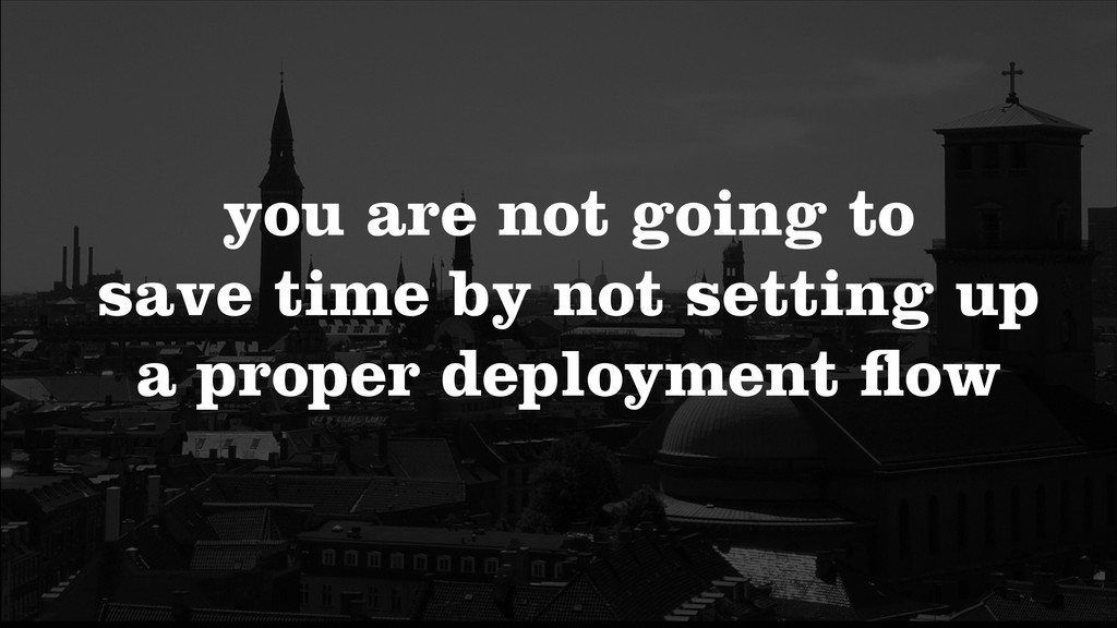 you are not going to save time by not setting ...