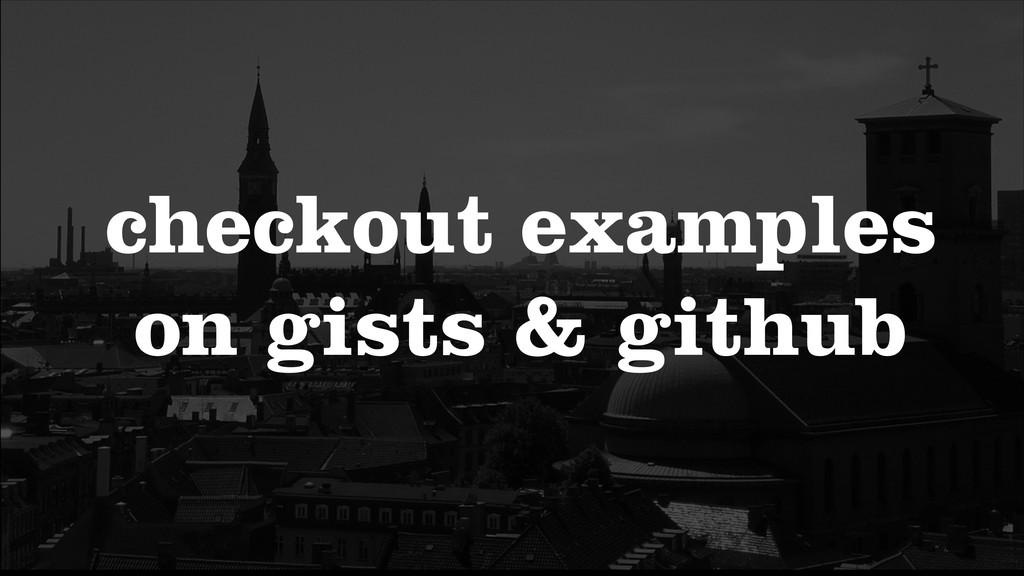 checkout examples on gists & github