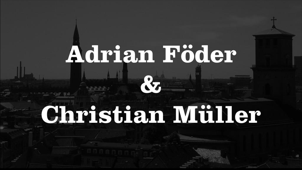 Adrian Föder & Christian Müller
