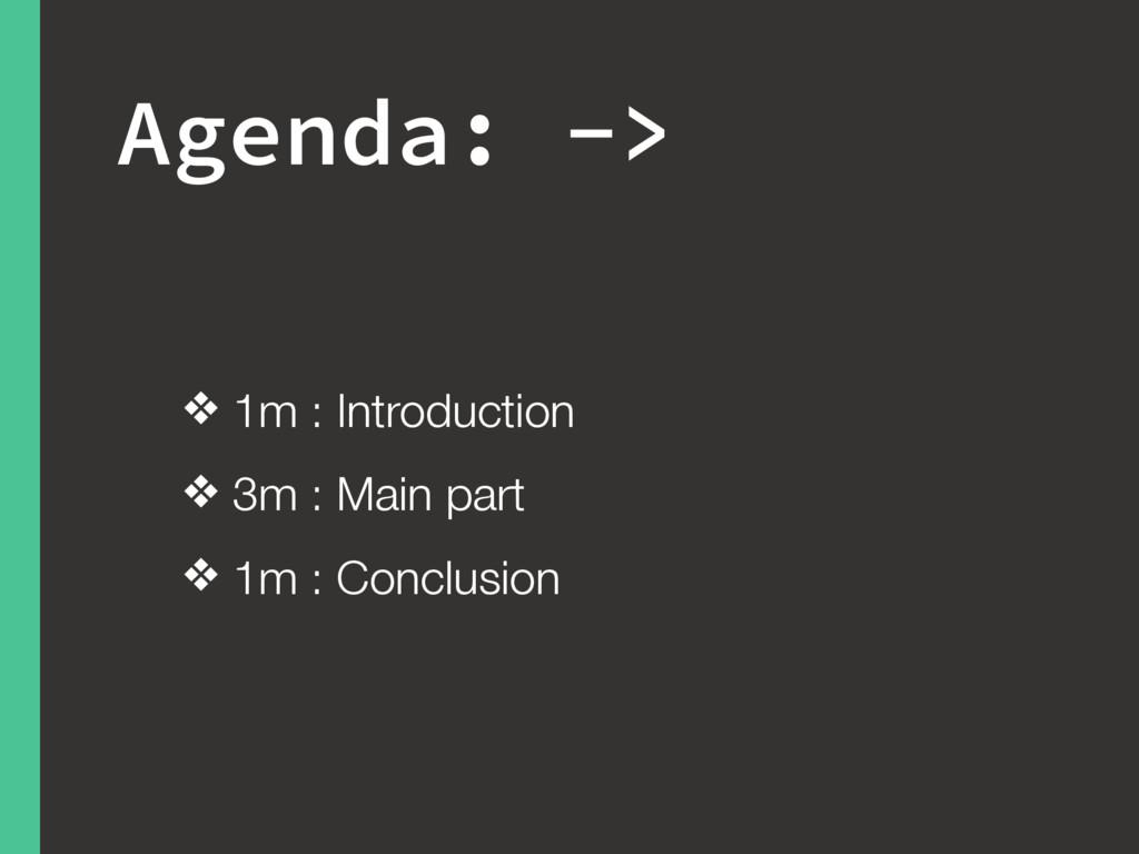 Agenda: -> ❖ 1m : Introduction ❖ 3m : Main part...