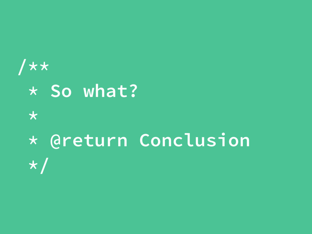 /** * So what? * * @return Conclusion */