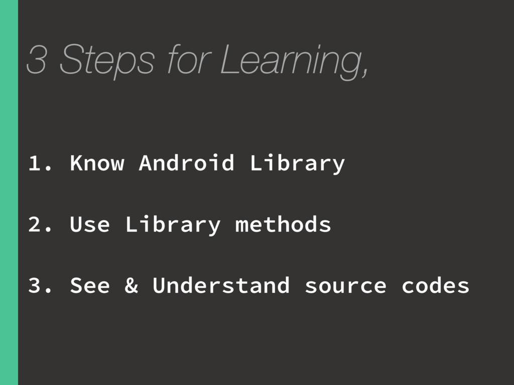 1. Know Android Library 2. Use Library methods ...