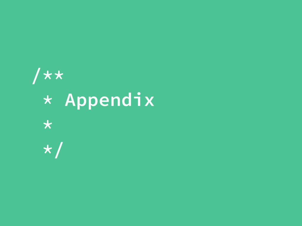 /** * Appendix * */