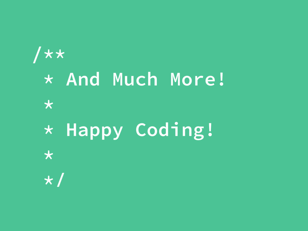 /** * And Much More! * * Happy Coding! * */