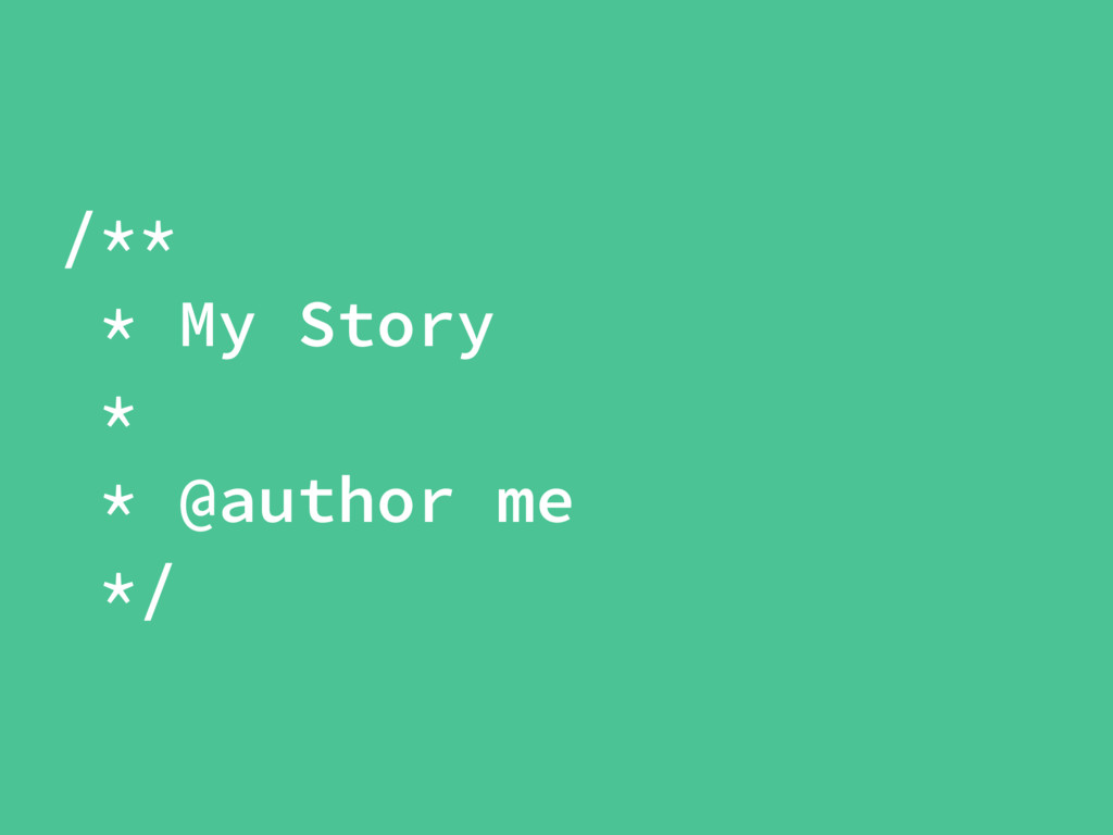 /** * My Story * * @author me */