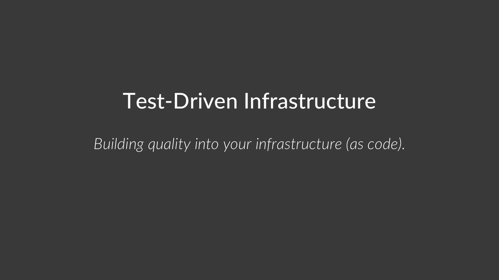 Test-Driven Infrastructure Building quality int...