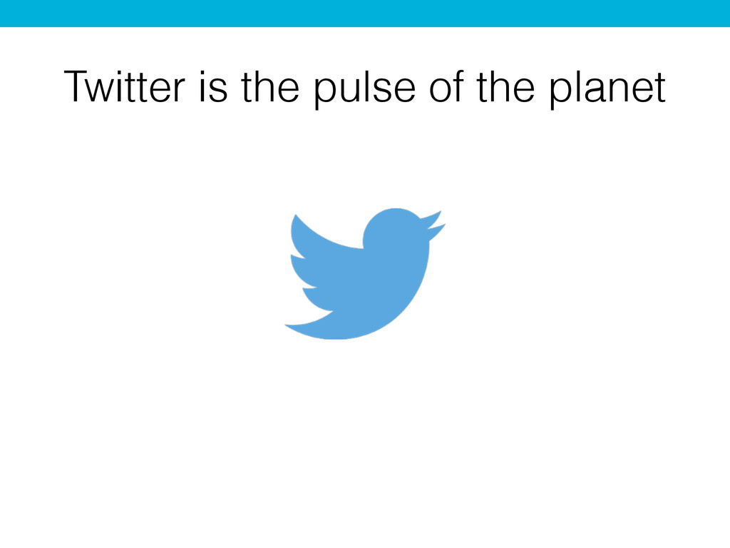 Twitter is the pulse of the planet