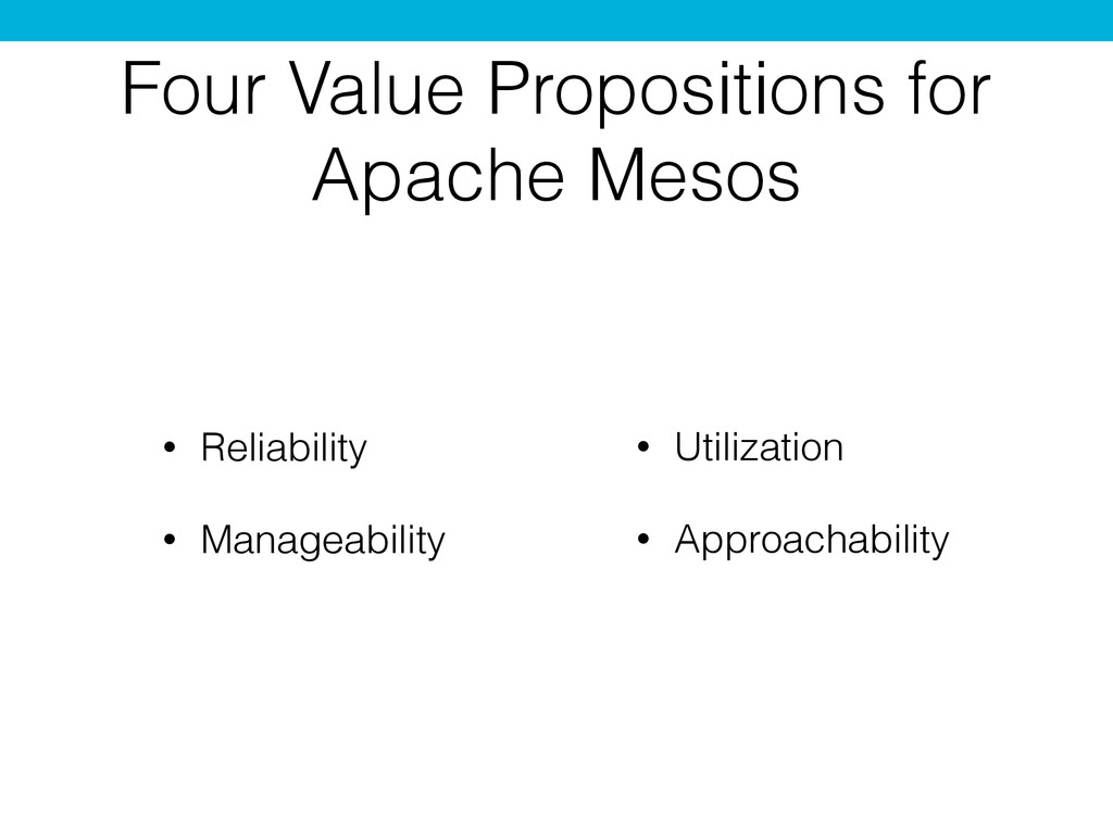 Four Value Propositions for Apache Mesos • Reli...