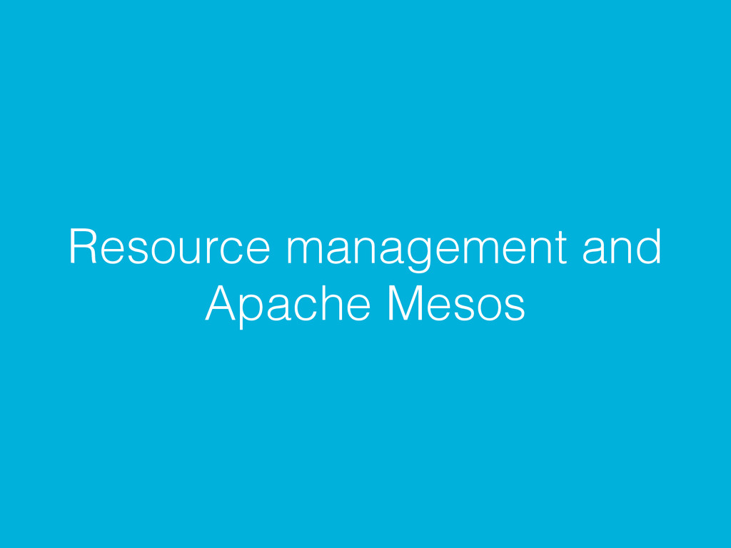 Resource management and Apache Mesos