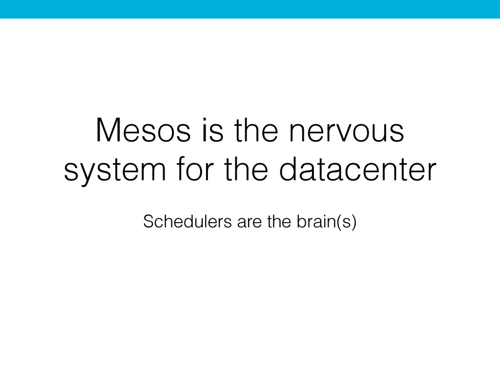 Mesos is the nervous system for the datacenter ...