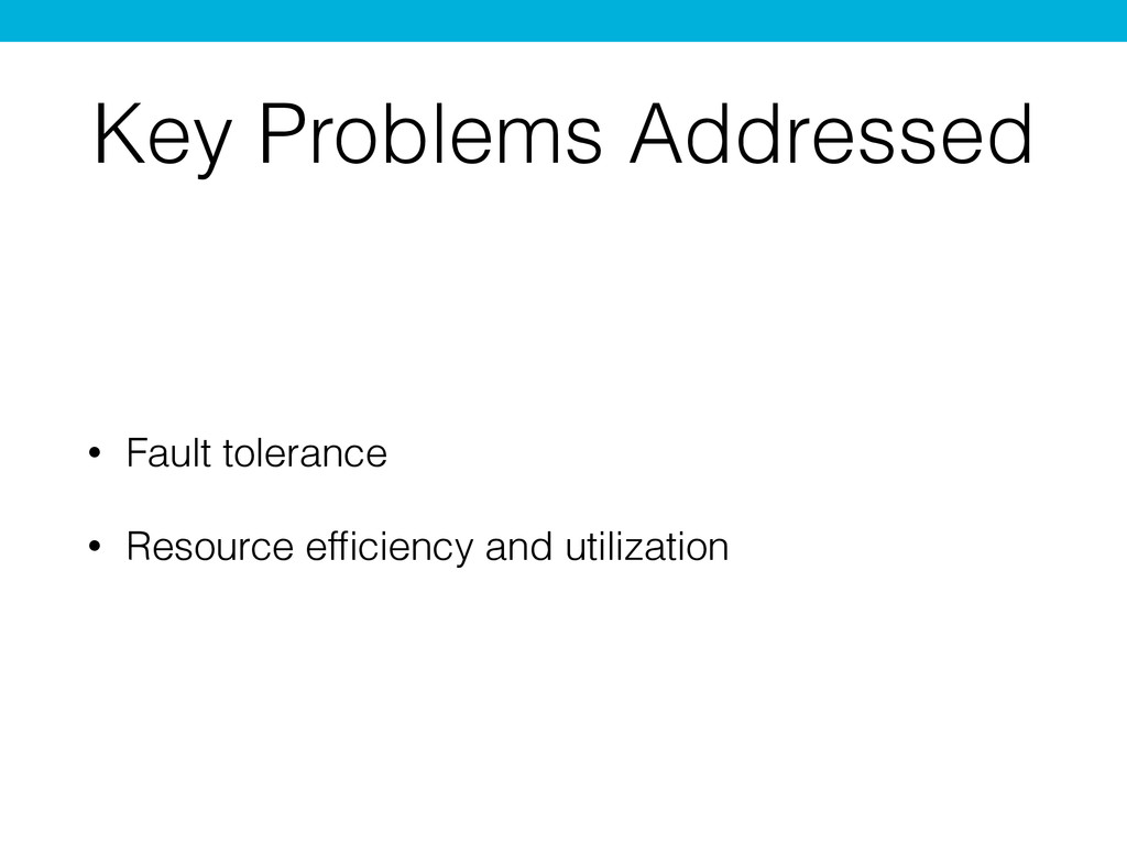 Key Problems Addressed • Fault tolerance • Reso...