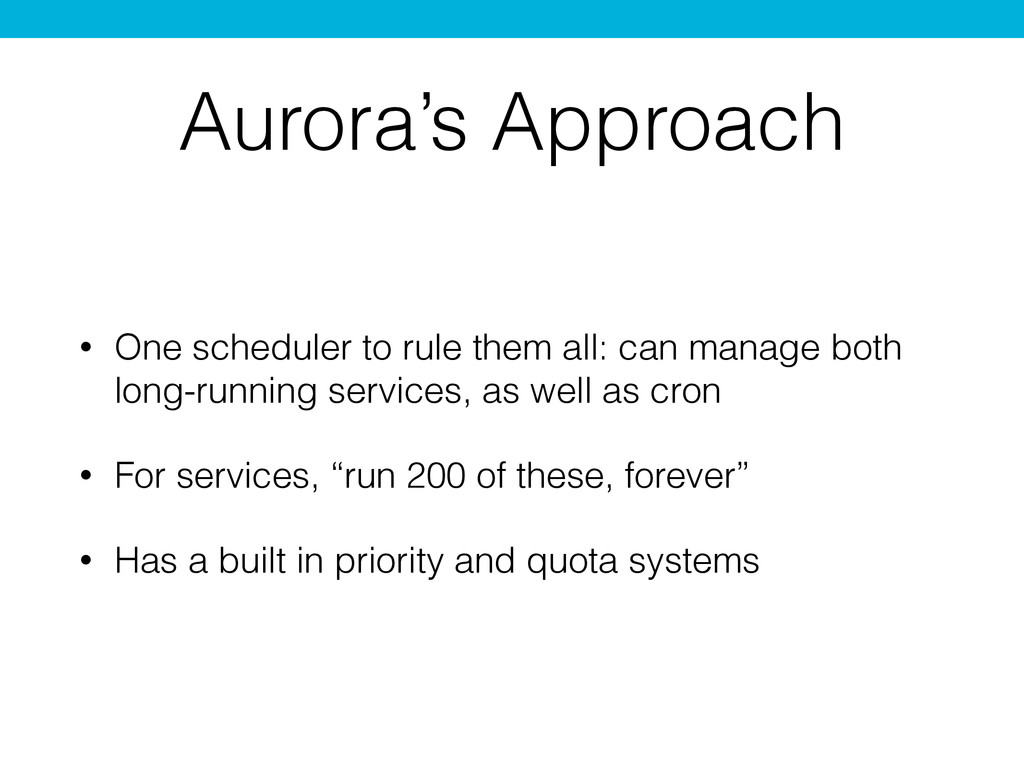 Aurora's Approach • One scheduler to rule them ...