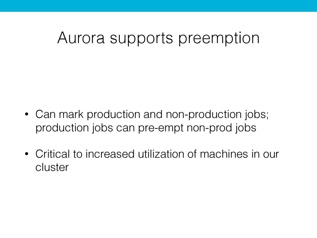 Aurora supports preemption • Can mark productio...