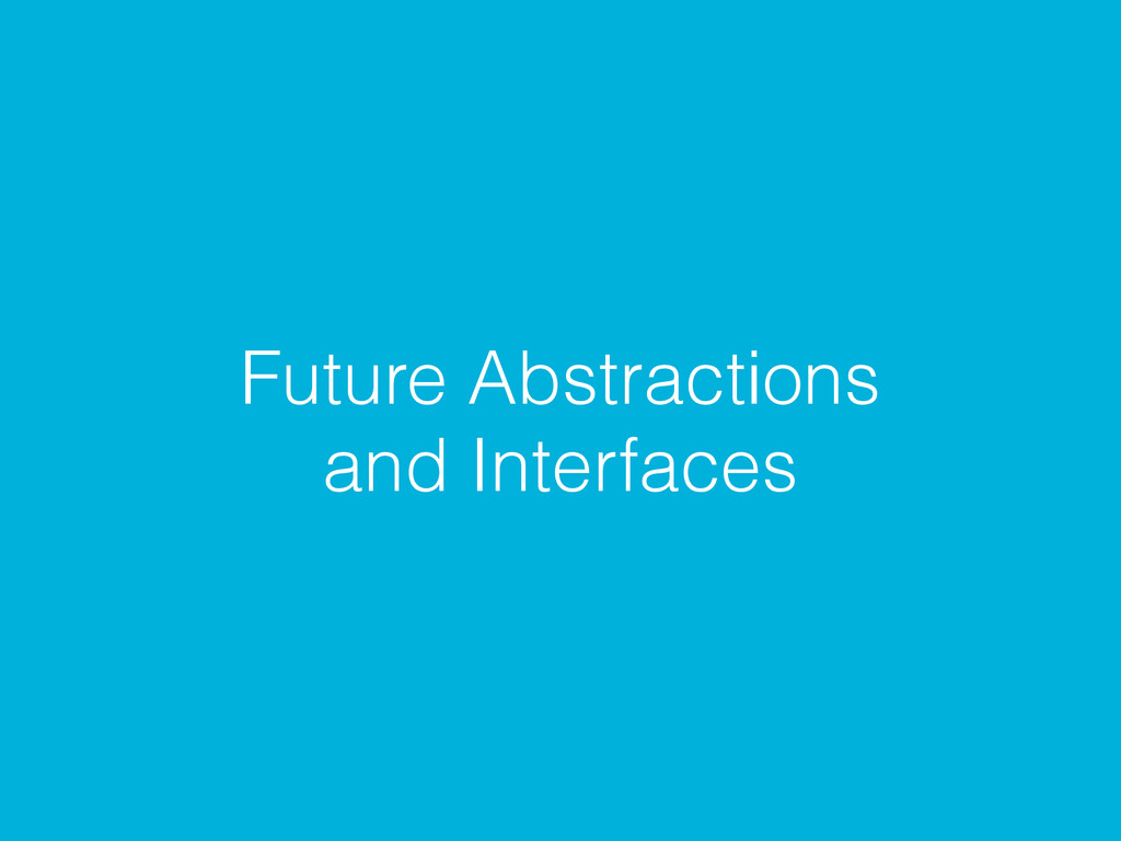Future Abstractions and Interfaces