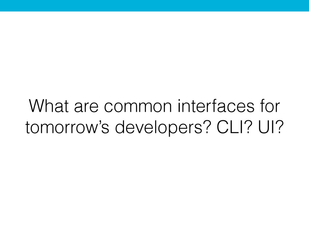 What are common interfaces for tomorrow's devel...