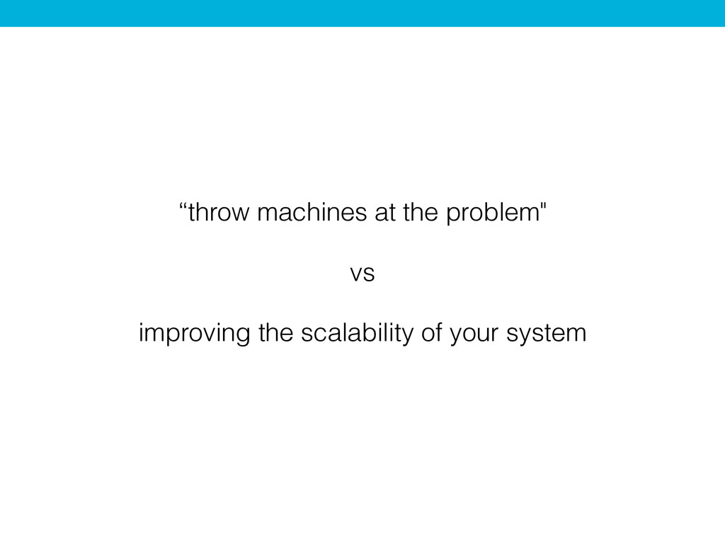 """throw machines at the problem"" vs improving th..."