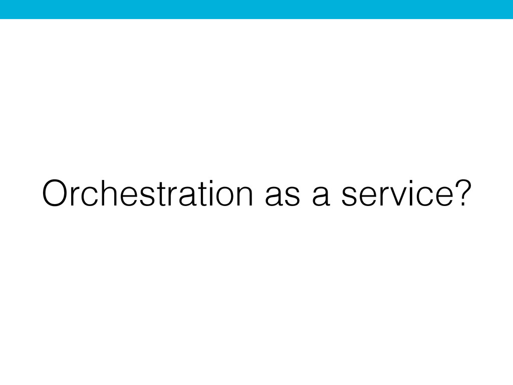 Orchestration as a service?