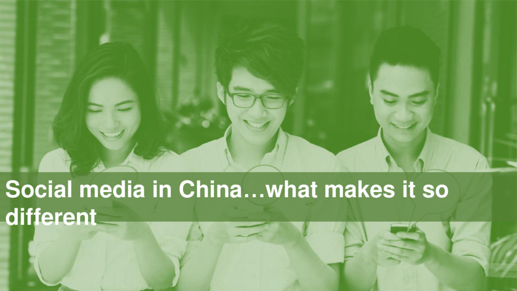 Social media in China…what makes it so different