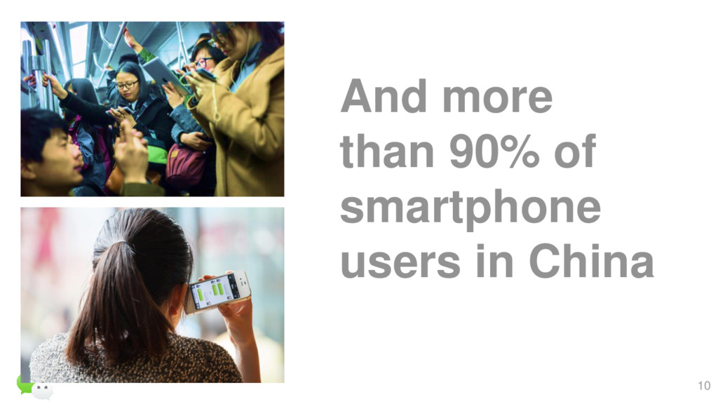 10 And more than 90% of smartphone users in Chi...
