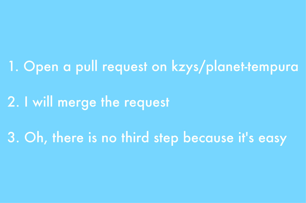 1. Open a pull request on kzys/planet-tempura 2...