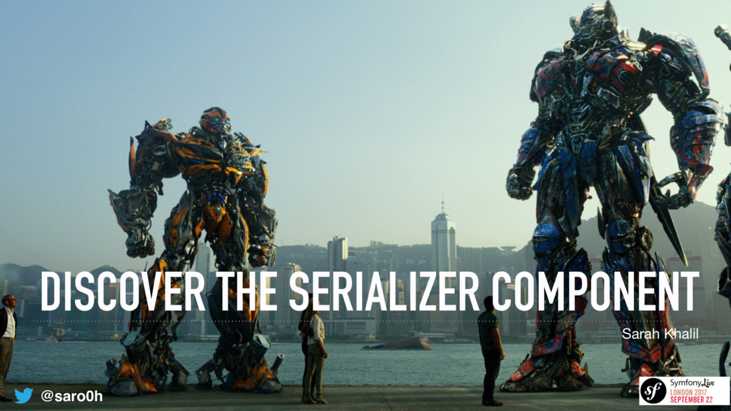 DISCOVER THE SERIALIZER COMPONENT Sarah Khalil ...