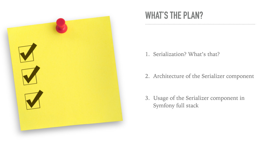 WHAT'S THE PLAN? 1. Serialization? What's that?...