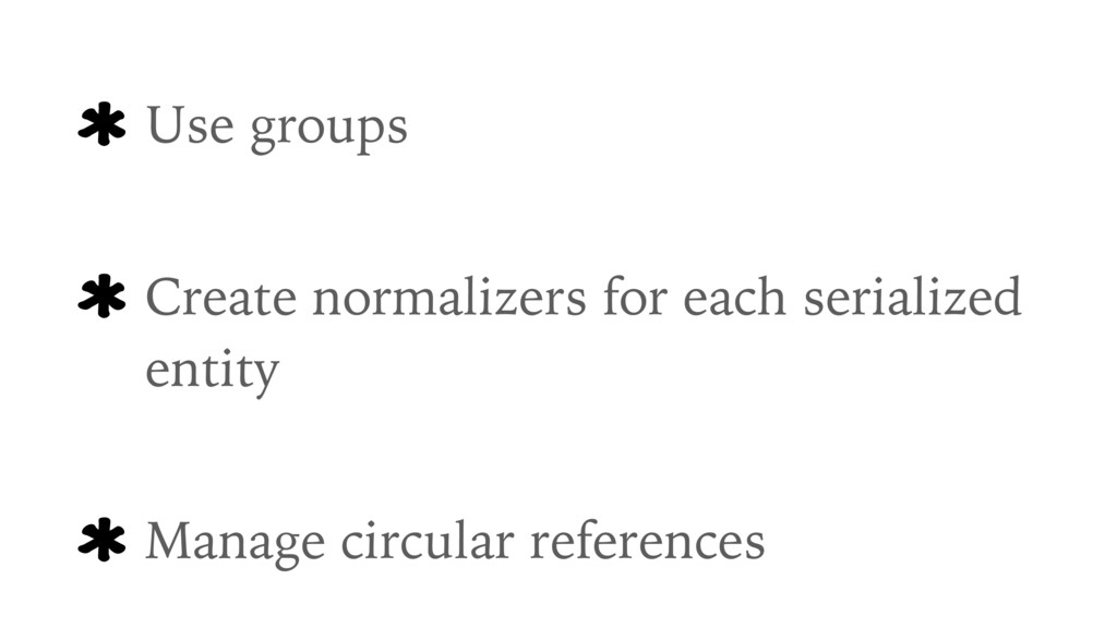 Use groups Create normalizers for each serializ...