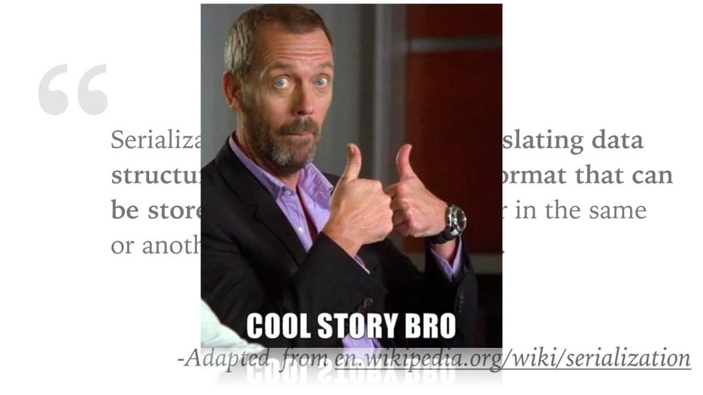 """Serialization is the process of translating da..."