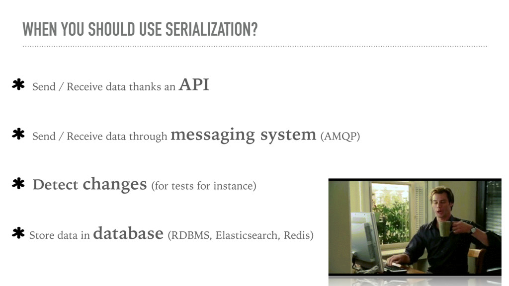 WHEN YOU SHOULD USE SERIALIZATION? Send / Recei...
