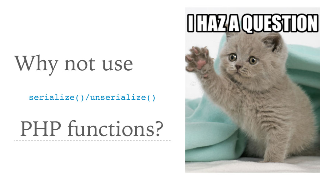 Why not use PHP functions? serialize()/unserial...