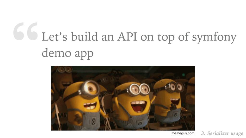 """Let's build an API on top of symfony demo app ..."