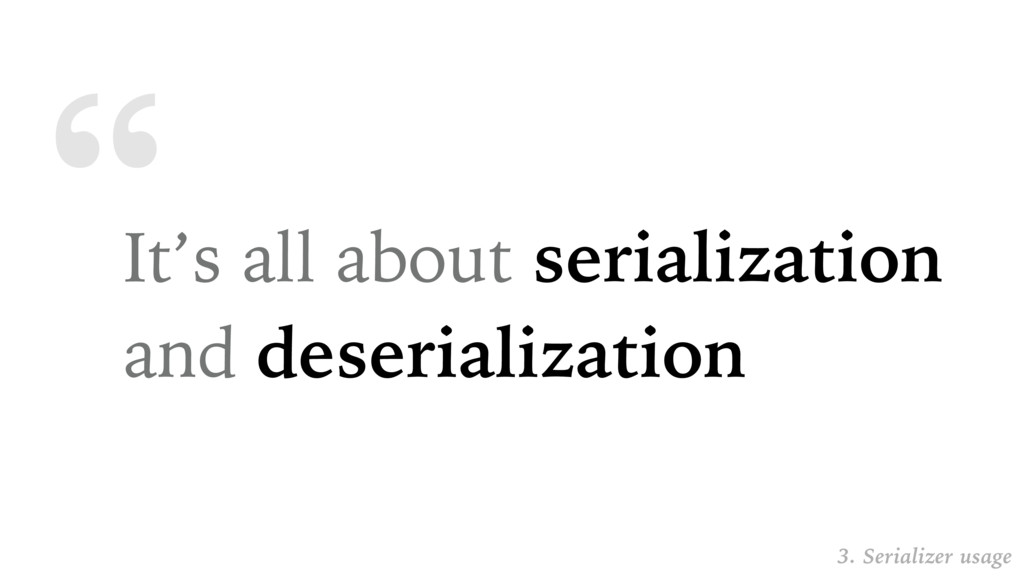 """"""" It's all about serialization and deserializat..."""