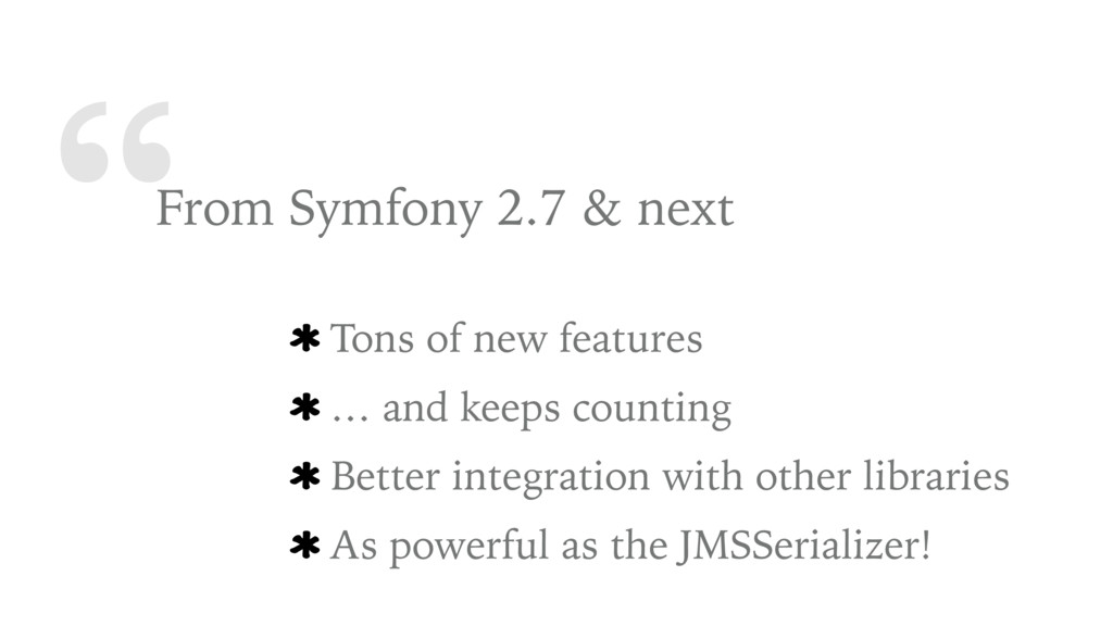 """""""From Symfony 2.7 & next Tons of new features …..."""