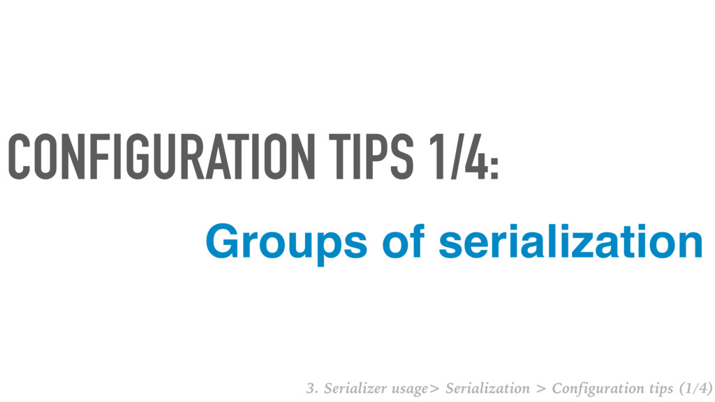 Groups of serialization CONFIGURATION TIPS 1/4:...