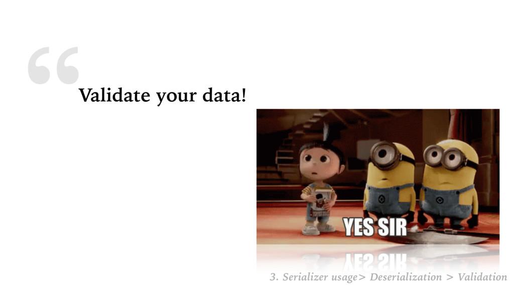 """Validate your data! 3. Serializer usage> Deser..."