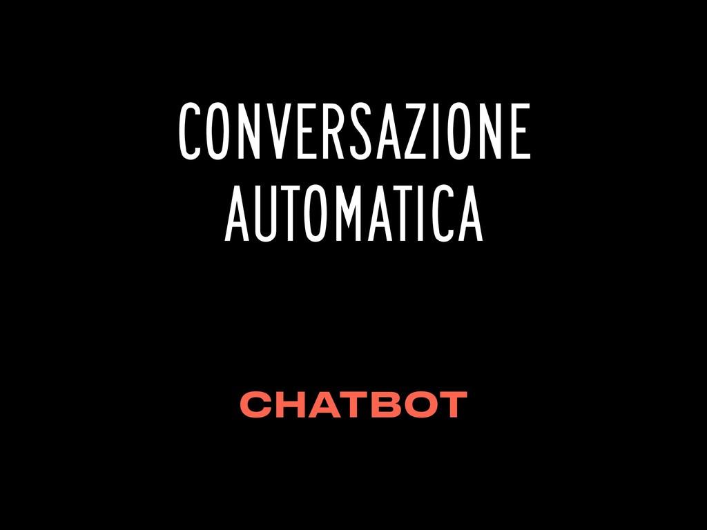 CONVERSAZIONE AUTOMATICA CHATBOT