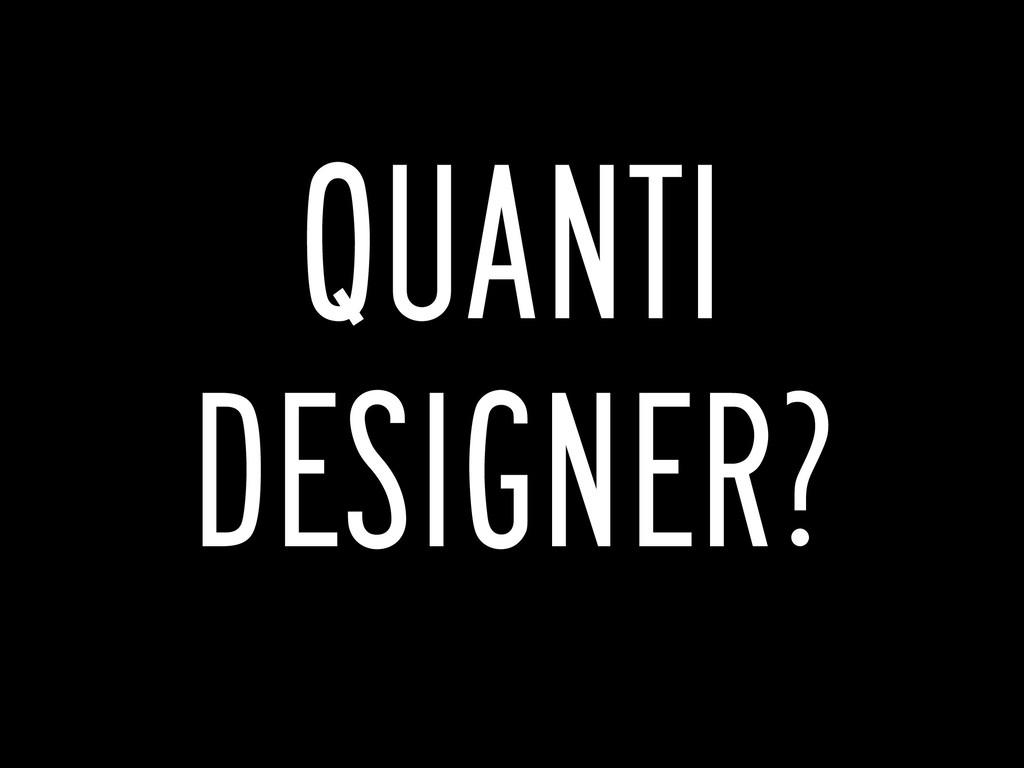 QUANTI DESIGNER?