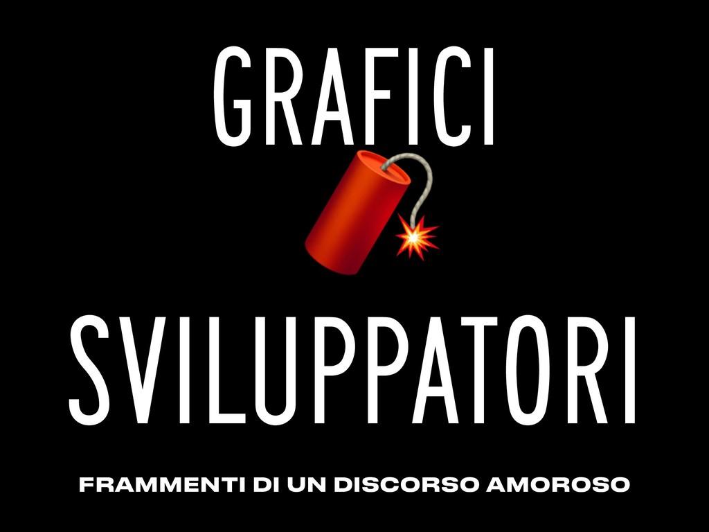GRAFICI SVILUPPATORI FRAMMENTI DI UN DISCORSO A...