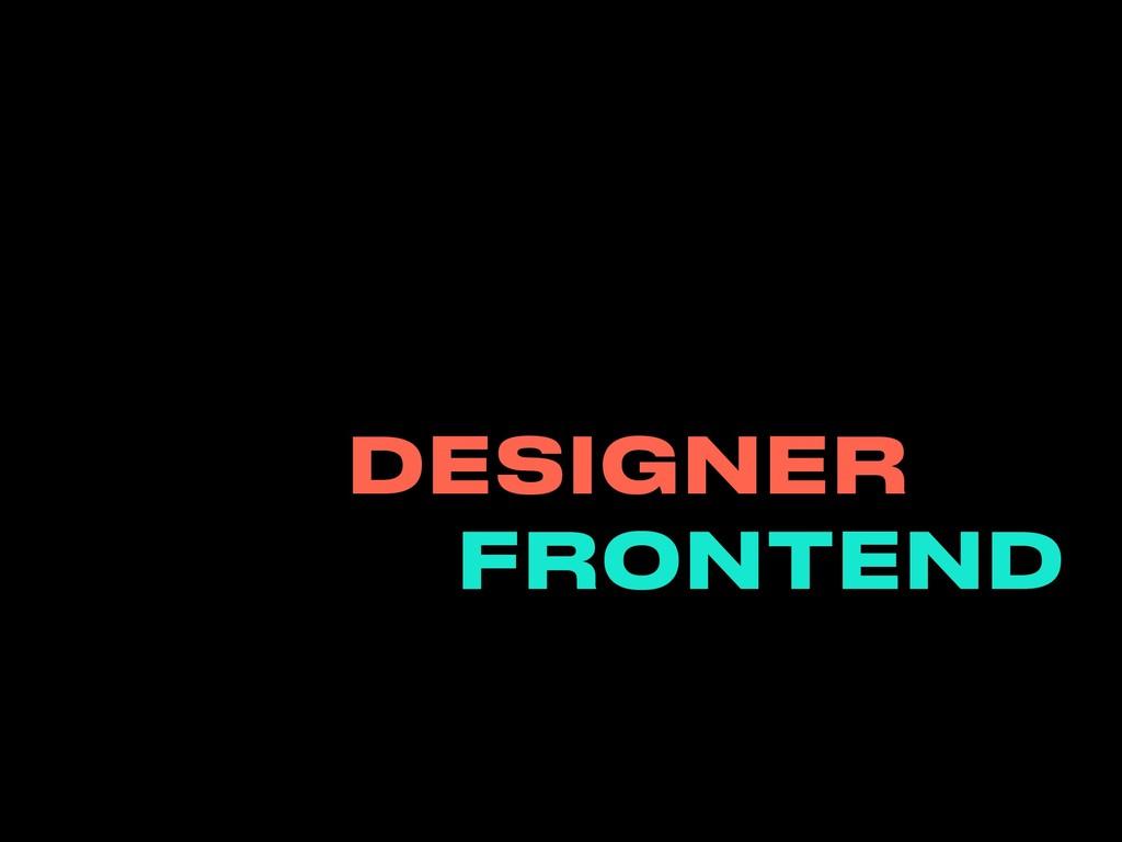 DESIGNER FRONTEND