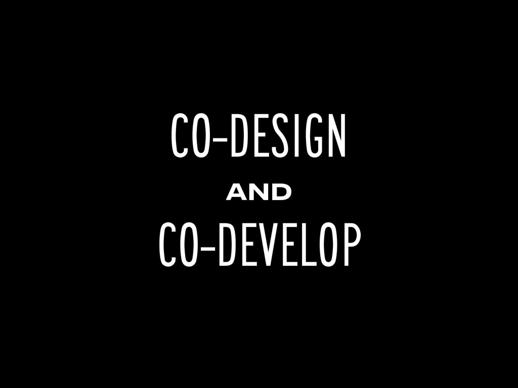 CO-DESIGN AND CO-DEVELOP