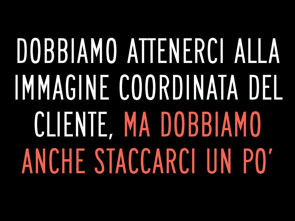 DOBBIAMO ATTENERCI ALLA IMMAGINE COORDINATA DEL...