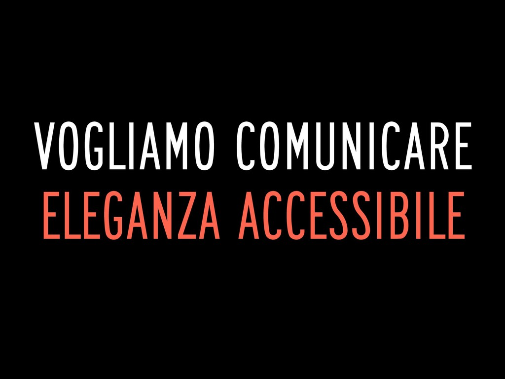 VOGLIAMO COMUNICARE ELEGANZA ACCESSIBILE