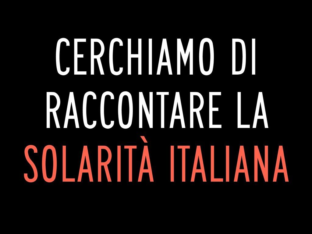 CERCHIAMO DI RACCONTARE LA SOLARITÀ ITALIANA