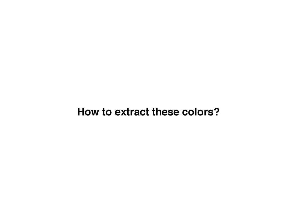 How to extract these colors?