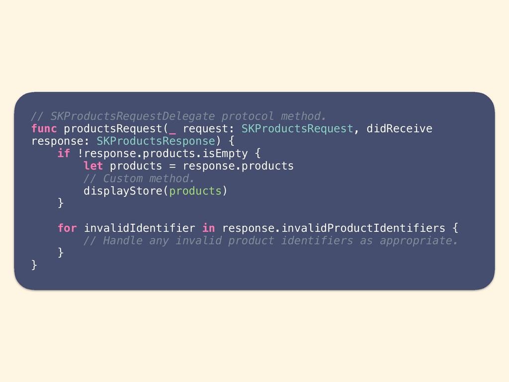 // SKProductsRequestDelegate protocol method. f...