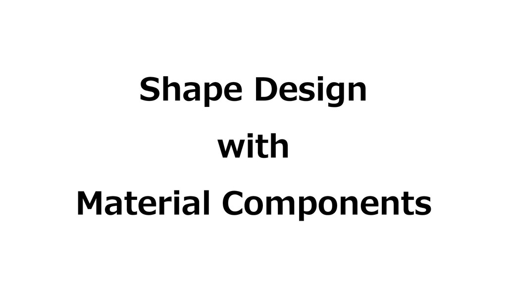 Shape Design with Material Components